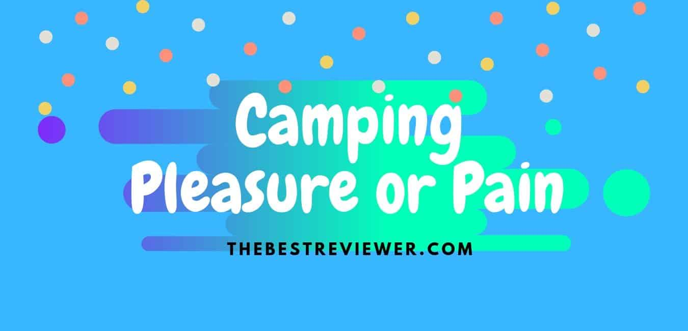 Camping Pleasure or Pain